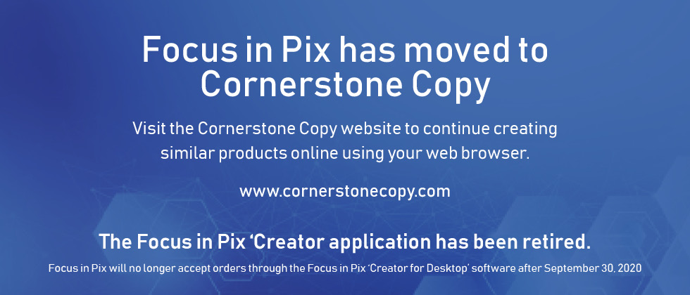 Focus in Pix has moved to Cornerstone Copy!